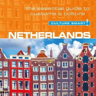 Netherlands - Culture Smart!: The Essential Guide To Customs & Culture