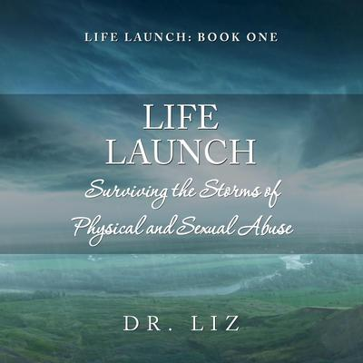 Life Launch - Surviving the Storms of Physical and Sexual Abuse