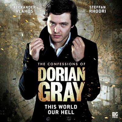 The Confessions of Dorian Gray - This World Our Hell