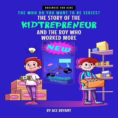 The Story of the Kidtrepreneur and the Boy Who Worked More
