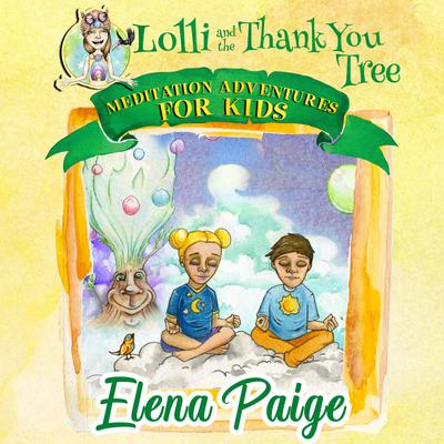 Lolli & the Thank You Tree (Meditation Adventures for Kids - volume 2)