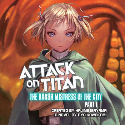 Attack on Titan: The Harsh Mistress of the City, Part 1