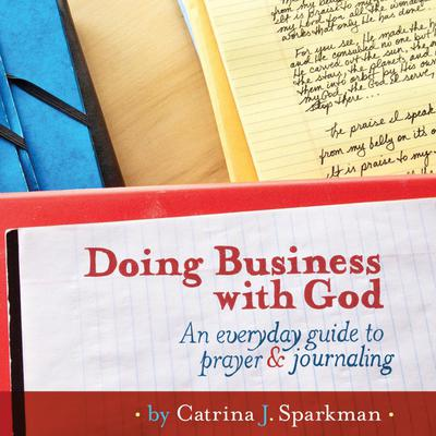 Doing Business with God: An Everyday Guide to Prayer and Journaling