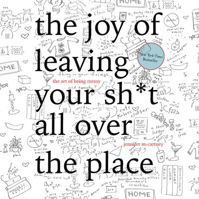 The Joy of Leaving Your Sh*t All Over the Place