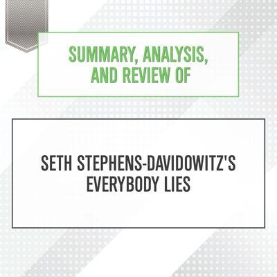 Summary, Analysis, and Review of Seth Stephens-Davidowitz's Everybody Lies