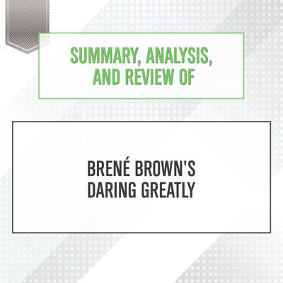 Summary, Analysis, and Review of Bren' Brown's Daring Greatly