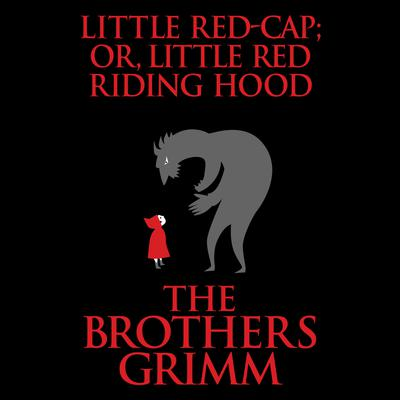 Little Red-Cap (or, Little Red Riding Hood)