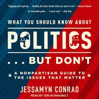 What You Should Know About Politics . . . But Don't