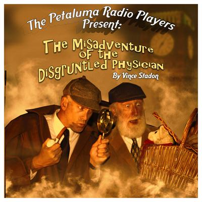 The Petaluma Radio Players Present: The Misadventure of the Disgruntled Physician