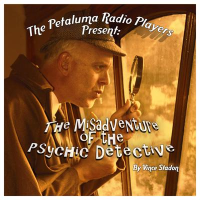 The Petaluma Radio Players Present: The Misadventure of the Psychic Detective