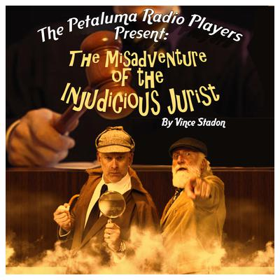 The Petaluma Radio Players Present: The Misadventure of the Injudicious Jurist