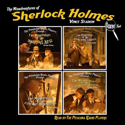 The Petaluma Radio Players Present: The Misadventures of Sherlock Holmes, Boxed Set