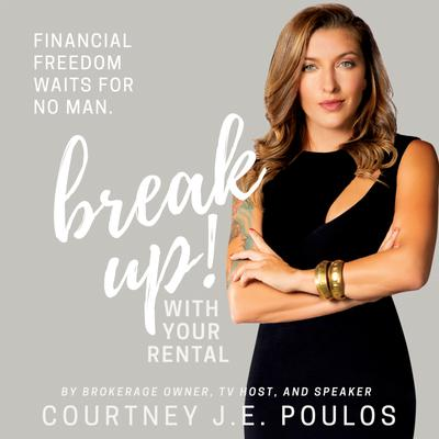 Break Up! With Your Rental: The Professional Woman's Guide to Building Wealth through Real Estate