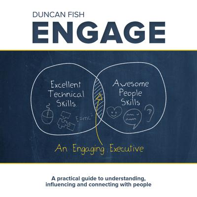 Engage - A practical guide to understanding, influencing and connecting with people