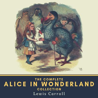The Complete Alice in Wonderland Collection