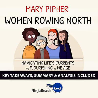 Women Rowing North: Navigating Life's Currents and Flourishing As We Age by Mary Pipher: Key Takeaways, Summary & Analysis Included