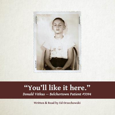 You'll Like It Here: The Story of Donald Vitkus--Belchertown Patient #3394