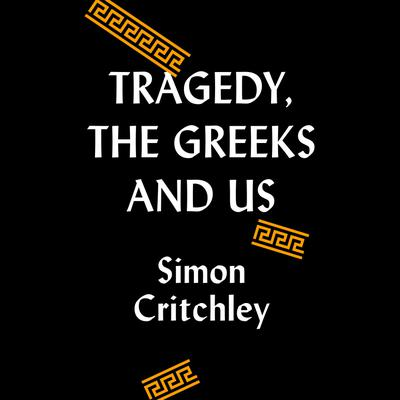 Tragedy, the Greeks, and Us