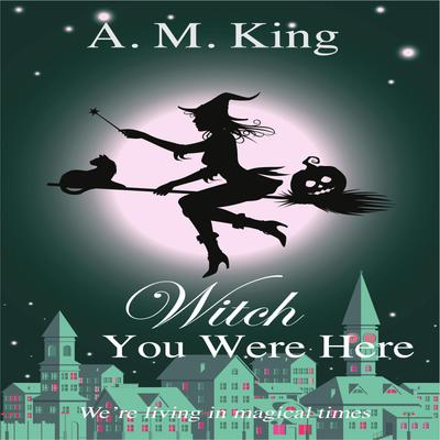Witch You Were Here: The Summer Sisters Witch Cozy Mystery Book 3