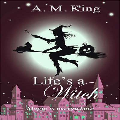 Life's A Witch: The Summer Sisters Witch Cozy Mystery Book 2