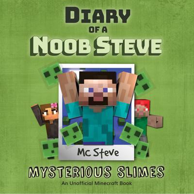 Diary Of A Minecraft Noob Steve Book 2: Mysterious Slimes