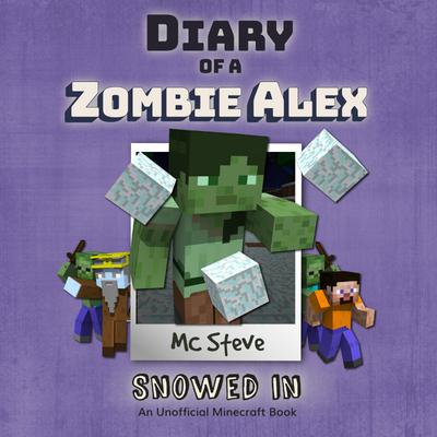 Diary Of A Minecraft Zombie Alex Book 3: Snowed In