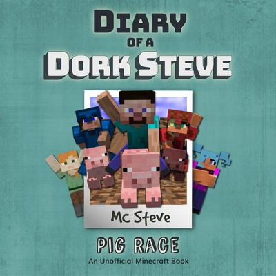 Diary Of A Minecraft Dork Steve Book 4: Pig Race