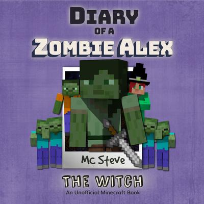 Diary Of A Minecraft Zombie Alex Book 1: The Witch