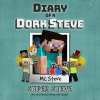 Diary Of A Minecraft Dork Steve: Super Steve