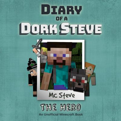 Diary Of A Minecraft Dork Steve Book 2: The Hero