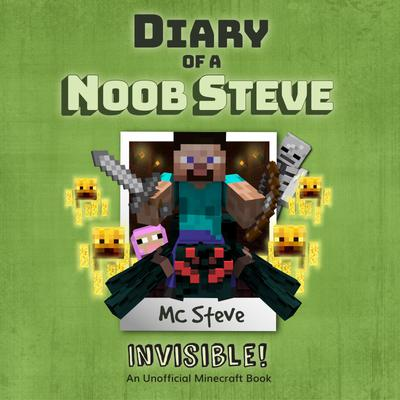 Diary Of A Minecraft Noob Steve Book 4: Invisible!
