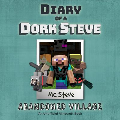 Diary Of A Minecraft Dork Steve Book 3: Abandoned Village
