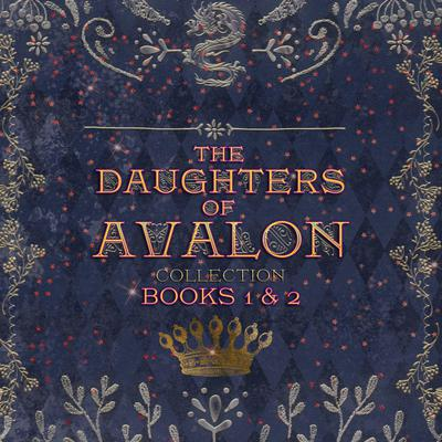 Daughters of Avalon Collection, The: Books 1 & 2