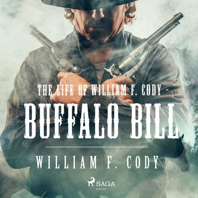 The Life of William F. Cody - Buffalo Bill