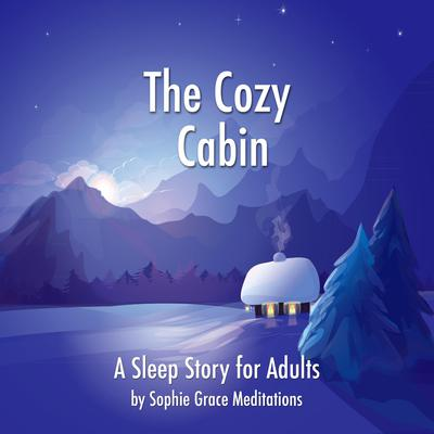 The Cozy Cabin. A Sleep Story for Adults