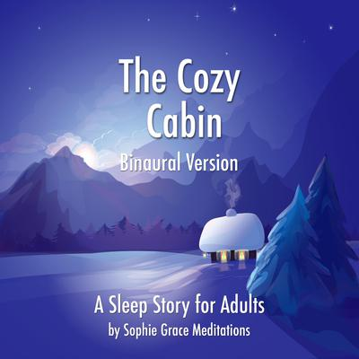 The Cozy Cabin. A Sleep Story for Adults. Binaural Version