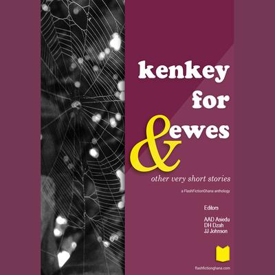 Kenkey for Ewes & Other Very Short Stories