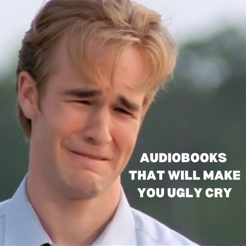 Audiobooks That Will Make You Ugly Cry