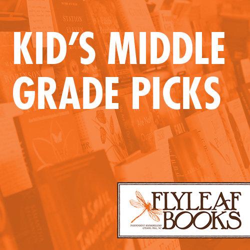 Flyleaf Books: Kid's Middle Grade Picks