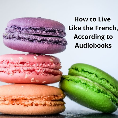 How to Live Like the French