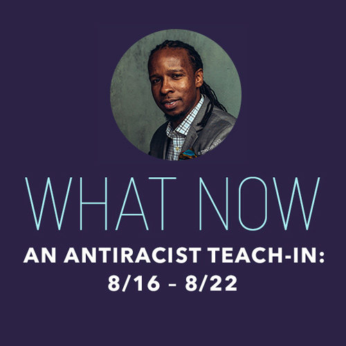 What Now: An Antiracist Teach-In