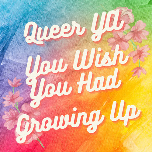 Queer YA You Wish You Had Growing Up