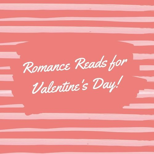 Romance Reads for Valentine's Day