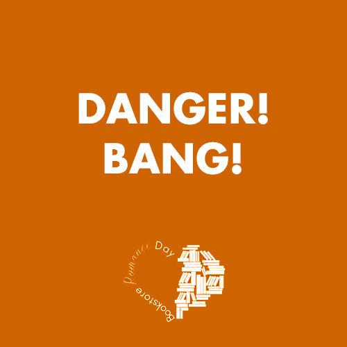 DANGER! BANG!