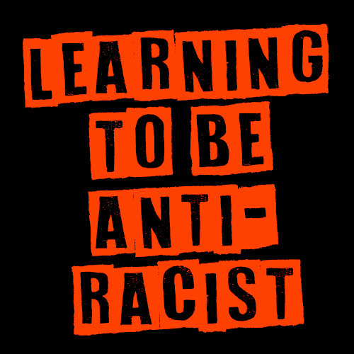 Learning to be Anti-Racist