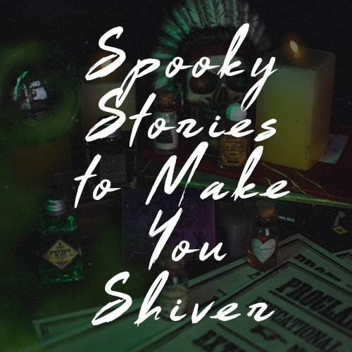 Spooky Stories to Make You Shiver