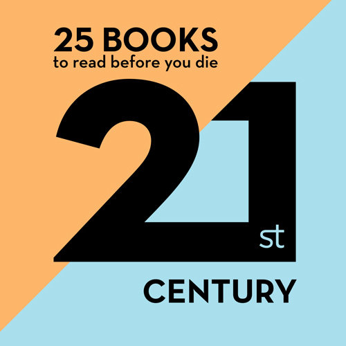 25 Books to Read Before You Die: 21st Century