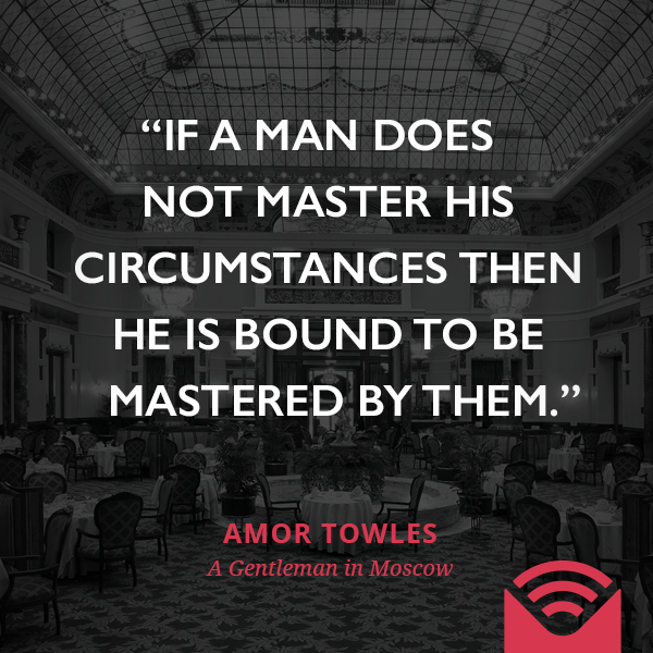 If a man does not master his circumstances then he is bound to be mastered by them.