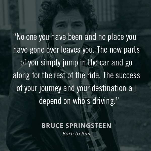 No one you have been and no place you have gone ever leaves you. The new parts of you simply jump in the car and go along for the rest of the ride. The success of your journey and your destination all depend on who's driving.
