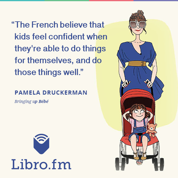 The French believe that kids feel confident when they're able to do things for themselves, and do those things well.